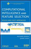 Computational Intelligence and Feature Selection : Rough and Fuzzy Approaches, Jensen, Richard and Shen, Qiang, 0470229756