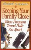 Keeping Your Family Close When Frequent Travel Pulls You Apart, Elizabeth M. Hoekstra, 0891079750