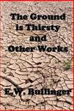 The Ground Is Thirsty and Other Works, E. W. Bullinger, 1482629755