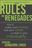 Rules for Renegades : How to Make More Money, Rock Your Career, and Revel in Your Individuality, Comaford-Lynch, Christine, 0071489754