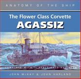 The Flower Class Corvette Agassiz, John McKay and John H. Harland, 0851779751