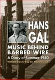 Music Behind Barbed Wire : A Diary of Summer 1940, Gál, Hans, 0907689752