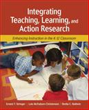 Integrating Teaching, Learning, and Action Research : Enhancing Instruction in the K-12 Classroom, Baldwin, Shelia C., 1412939755