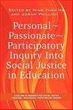 Personal, Passionate, Participatory Inquiry into Social Justice in Education, He, Ming Fang and Phillion, JoAnn, 1593119755