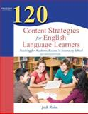 120 Content Strategies for English Language Learners : Teaching for Academic Success in Secondary School, Reiss, Jodi, 0132479753