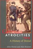 German Atrocities, 1914 : A History of Denial, Horne, John N. and Kramer, Alan, 0300089759