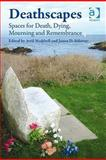 Deathscapes : Spaces for Death Mourning and Remembrance, Maddrell, Avril and Sidaway, James D., 0754679756