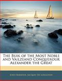 The Buik of the Most Noble and Vailzeand Conquerour Alexander the Great, John Barbour and Jacques De Longuyon, 1142039757