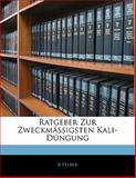 Ratgeber Zur Zweckmässigsten Kali-Düngung, A. Felber, 1141419750
