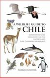 A Wildlife Guide to Chile : Continental Chile, Chilean Antarctica, Easter Island, and Juan Fernandez Archipelago, Chester, Sharon, 0691129754