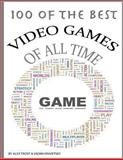 100 of the Top Video Games of All Time, Alexander Trost and Vadim Kravetsky, 1484809750
