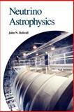 Neutrino Astrophysics, Bahcall, John N., 052137975X
