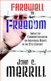 Farewell to Freedom : Impact of Communitarianism on Individiual Rights in the 21st Century, Merrill, John C., 098265975X