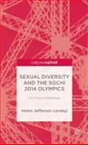 Sexual Diversity and the Sochi 2014 Olympics : No More Rainbows, Lenskyj, Helen Jefferson, 1137399759