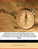 Ancient City of Georgeana and Modern Town of York from Its Earliest Settlement to the Present Time, George Alexander Emery, 1149279753