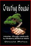 Creating Bonsai, Dennis Nolan, 1482369753