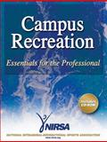 Campus Recreation : Essentials for the Professional, National Intramural-Recreational Sports Association (U.S.) Staff, 073605975X