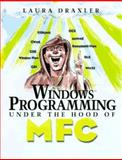 Windows Programming, under the Hood of MFC : A Quick Tour of Visual C++ Tools, Draxler, Laura, 0134889754