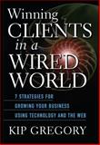 Winning Clients in a Wired World, Kip Gregory, 0471249750