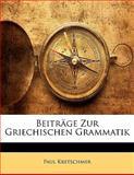 Beiträge Zur Griechischen Grammatik (German Edition), Paul Kretschmer, 1141309750