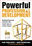 Powerful Professional Development : Building Expertise Within the Four Walls of Your School, Yendol-Hoppey, Diane, 1412979757
