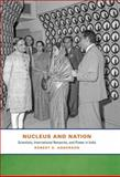 Nucleus and Nation : Scientists, International Networks, and Power in India, Anderson, Robert S., 0226019756