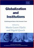Globalization and Institutions : Redefining the Rules of the Economic Game, Marie-Laure Djelic, Sigrid Quack, 1840649755