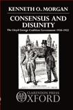 Consensus and Disunity : The Lloyd George Coalition Government 1918-1922, Morgan, Kenneth O., 0198229755