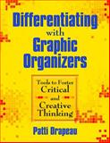 Differentiating with Graphic Organizers : Tools to Foster Critical and Creative Thinking, Drapeau, Patti, 1412959756