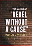 The Making of Rebel Without a Cause, Rathgeb, Douglas L., 0786419768