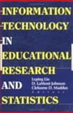Information Technology in Educational Research and Statistics, D Lamont Johnson, Cleborne D Maddux, Leping Liu, 0789009765
