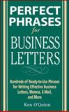 Business Letters : Hundreds of Ready-to-Use Phrases for Writing Effective Business Letters, Memos, e-Mail, and More, O'Quinn, Ken, 0071459766