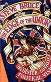 The Edge of the Union : The Ulster Loyalist Political Vision, Bruce, Steve, 0198279760