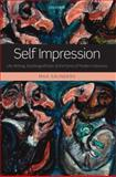 Self Impression : Life-Writing, Autobiografiction, and the Forms of Modern Literature, Saunders, Max, 0199579768