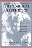 Theological Aesthetics : God in Imagination, Beauty, and Art, Viladesau, Richard, 0199959765