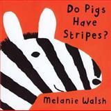 Do Pigs Have Stripes?, Melanie Walsh, 0395739764