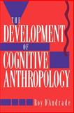 The Development of Cognitive Anthropology, D'Andrade, Roy G., 0521459761