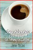 Some Morninz I Wake up as Strong as Coffee, Janie L. McGee, 1448649765