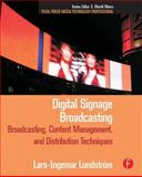 Digital Signage Broadcasting : Content Management and Distribution Techniques, Lundstrom, Lars-Ingemar, 0240809769
