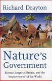 Nature's Government : Science, Imperial Britain, and the 'Improvement' of the World, Drayton, Richard, 0300059760