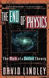 The End of Physics, David Lindley, 0465019765