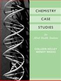 Chemistry Case Studies for Allied Health, Kelley, Colleen and Weeks, Wendy, 0470039760