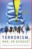 Terrorism, War, or Disease? : Unraveling the Use of Biological Weapons, , 0804759766
