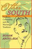 Other South : Faulkner, Coloniality, and the Mariátegui Tradition, Aboul-Ela, Hosam M., 0822959763