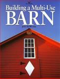 Building a Multi-Use Barn, John D. Wagner, 0913589764