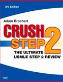 Crush Step 2 : The Ultimate USMLE Step 2 Review, Brochert, Adam, 1416029761