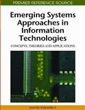 Emerging Systems Approaches in Information Technologies : Concepts, Theories, and Applications, Paradice, David, 1605669768
