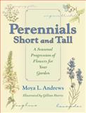 Perennials Short and Tall : A Seasonal Progression of Flowers for Your Garden, Andrews, Moya L., 0253219760
