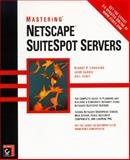 Mastering Netscape SuiteSpot Servers, Lipschutz, Robert P. and Garris, John, 078211976X