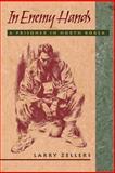 In Enemy Hands : A Prisoner in North Korea, Zellers, Larry, 0813109760